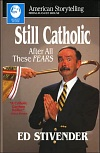 Still Catholic After All These Fears, by Ed Stivender